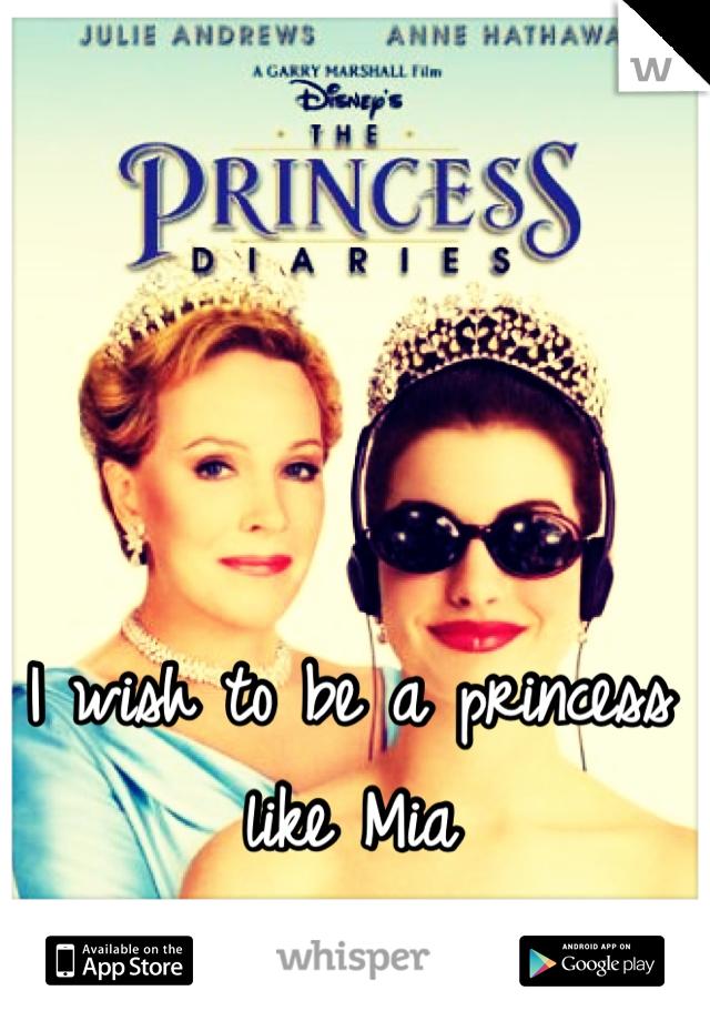 I wish to be a princess like Mia