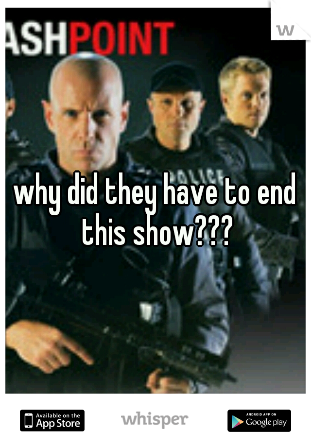 why did they have to end this show???