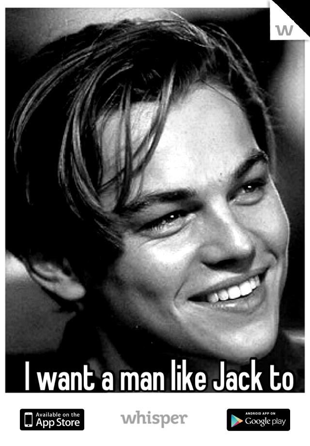 I want a man like Jack to come into my life