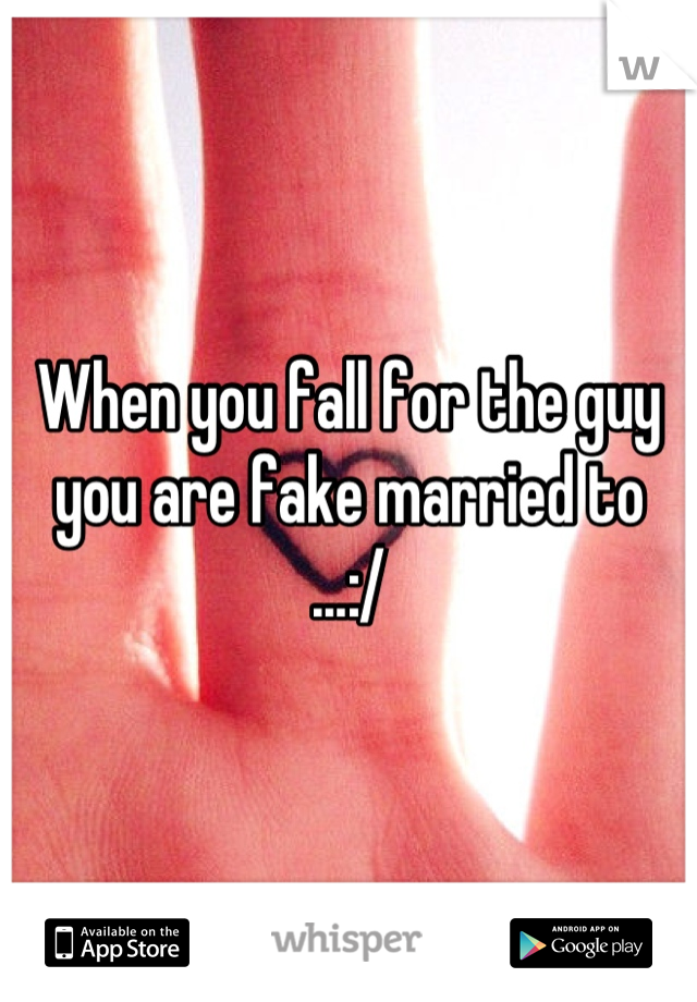 When you fall for the guy you are fake married to ...:/