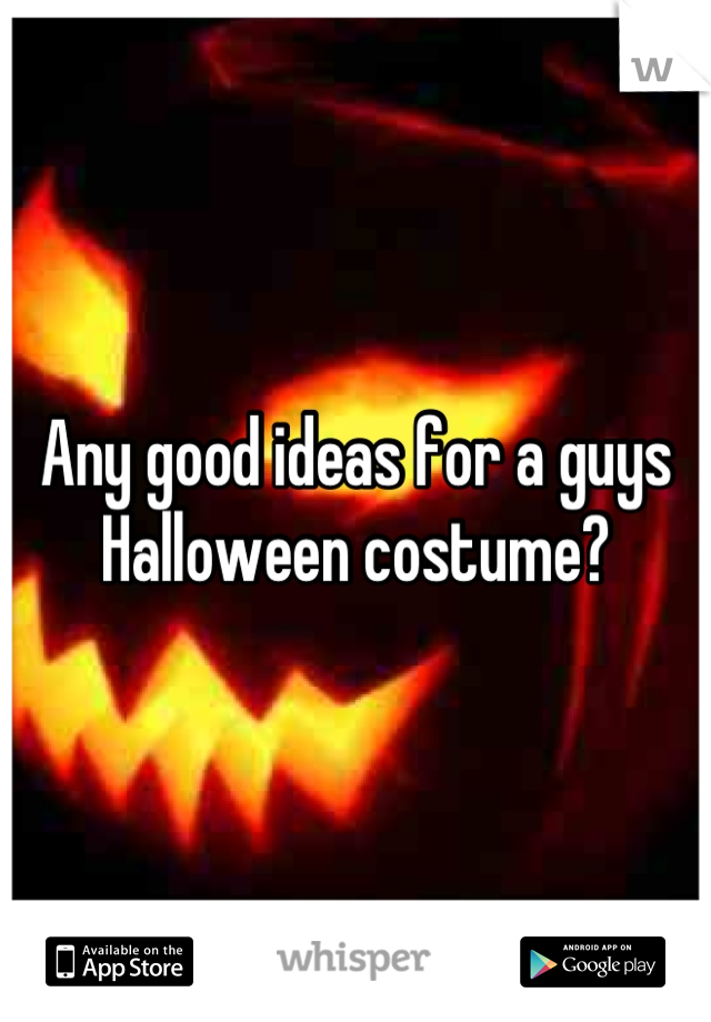 Any good ideas for a guys Halloween costume?