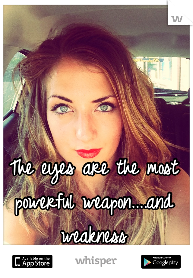 The eyes are the most powerful weapon....and weakness