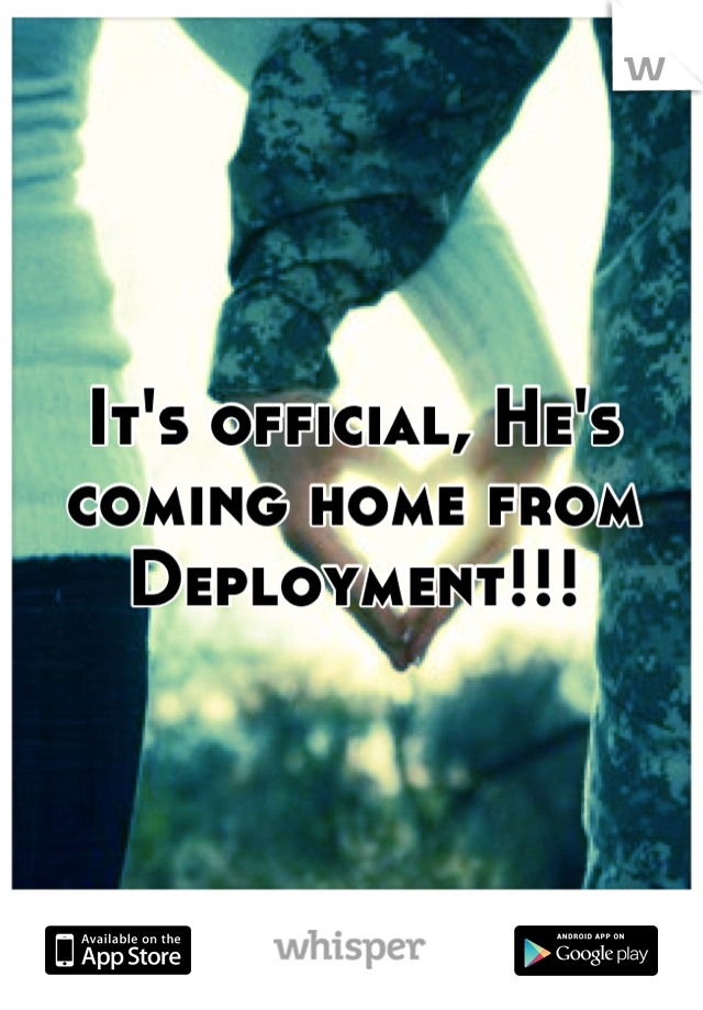 It's official, He's coming home from Deployment!!!