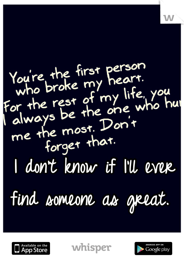 I don't know if I'll ever find someone as great.