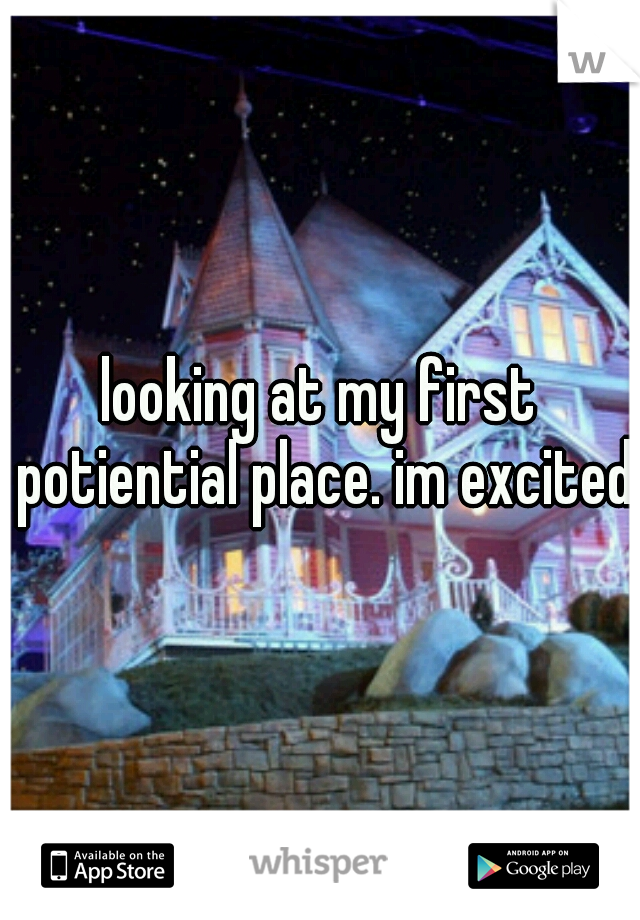 looking at my first potiential place. im excited!