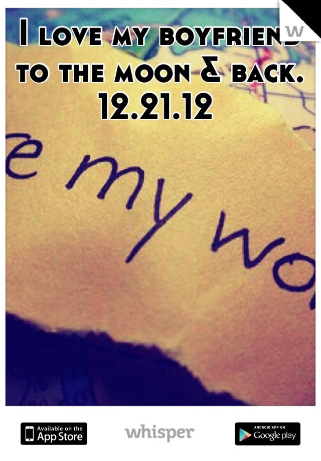 I love my boyfriend to the moon & back.  12.21.12
