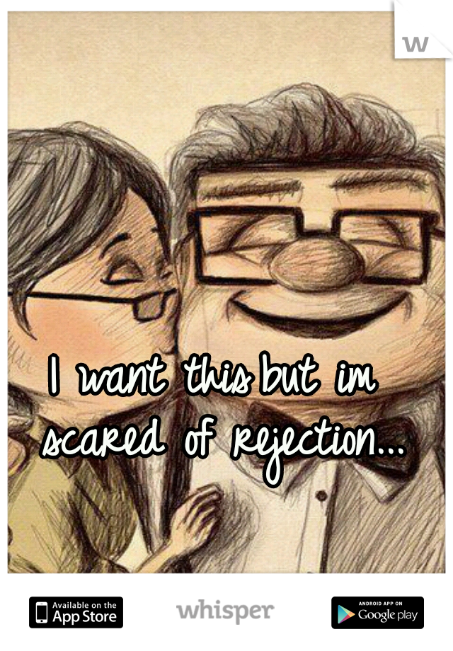 I want this but im scared of rejection...