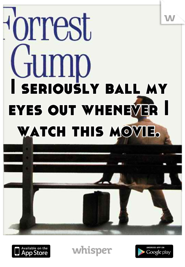 I seriously ball my eyes out whenever I watch this movie.