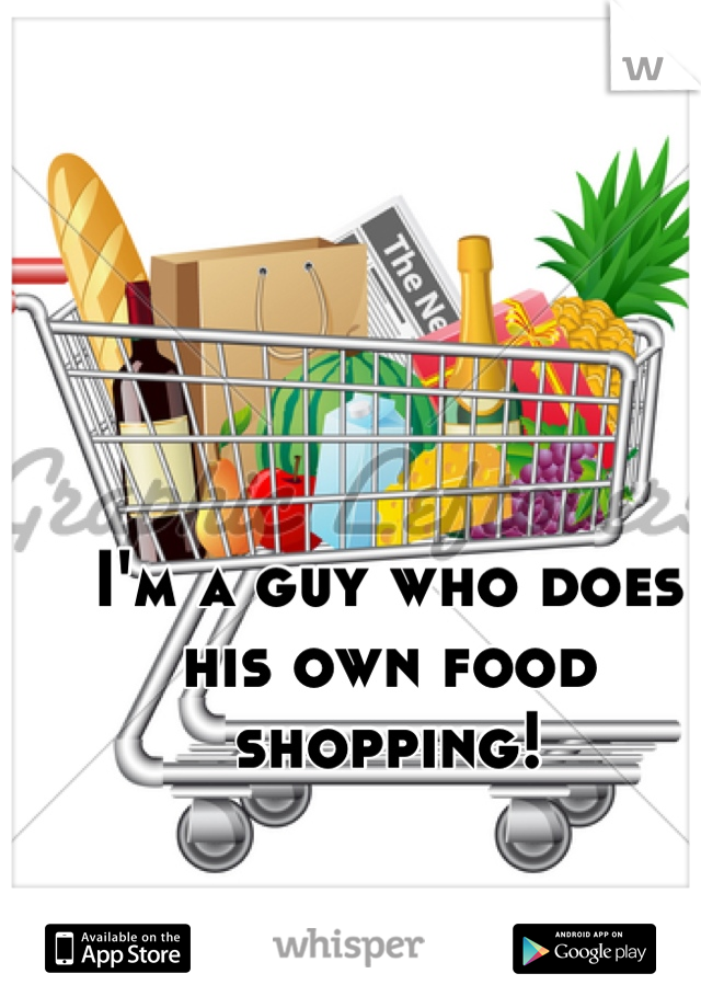 I'm a guy who does his own food shopping!