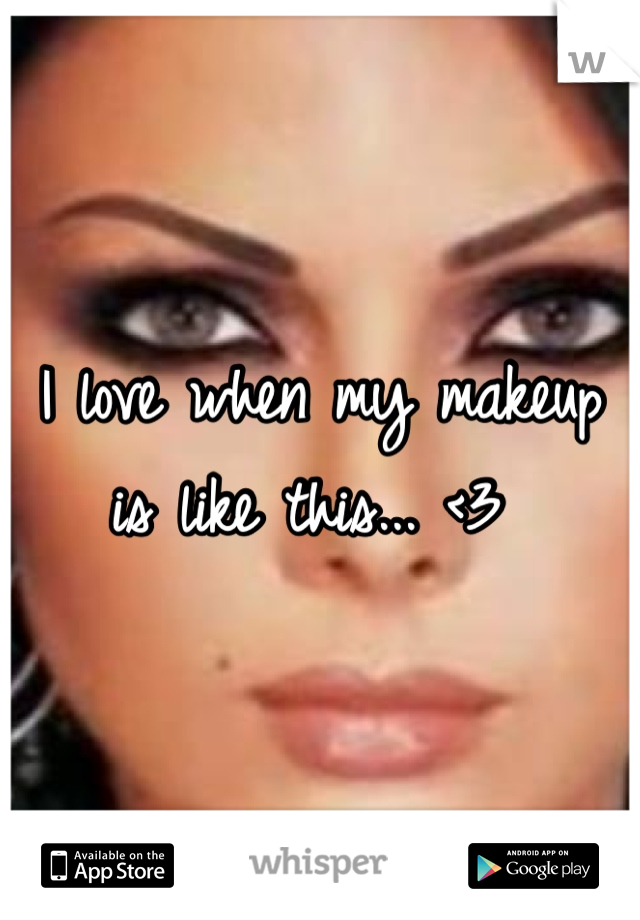 I love when my makeup is like this... <3