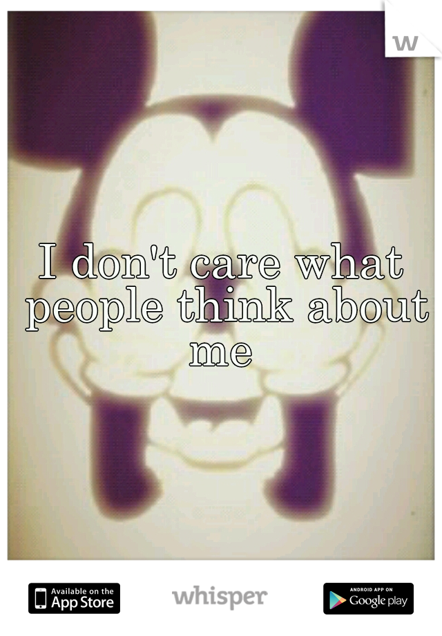 I don't care what people think about me