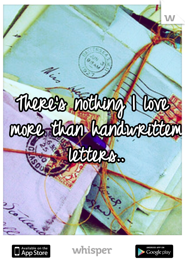 There's nothing I love more than handwrittem letters..