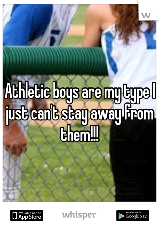 Athletic boys are my type I just can't stay away from them!!!
