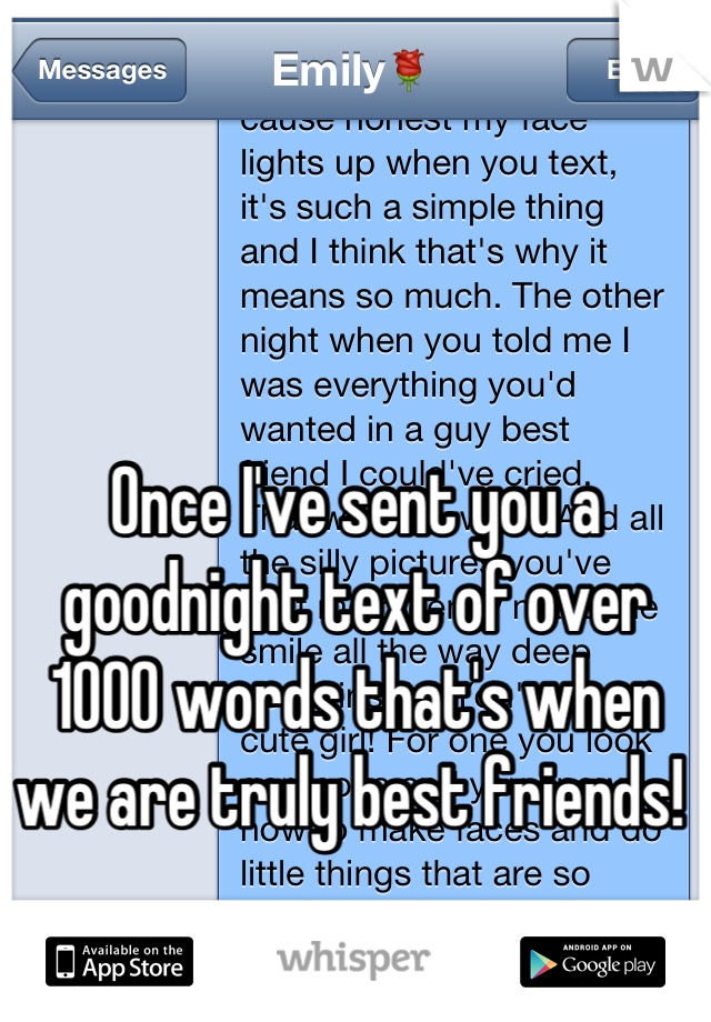 Once I've sent you a goodnight text of over 1000 words that's when we are truly best friends!