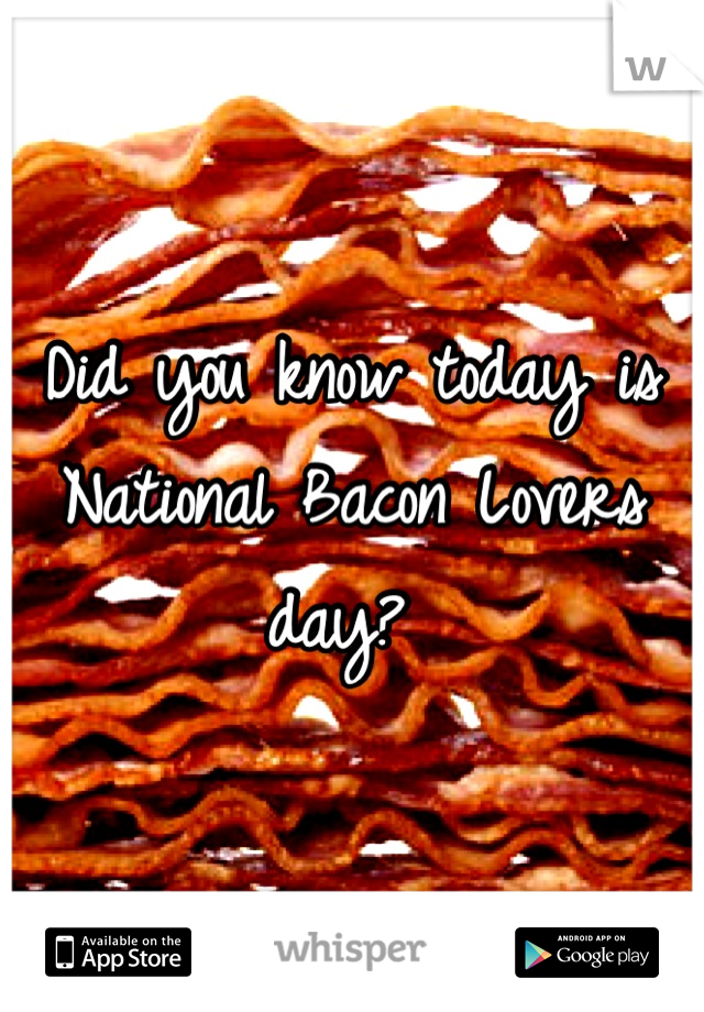 Did you know today is National Bacon Lovers day?