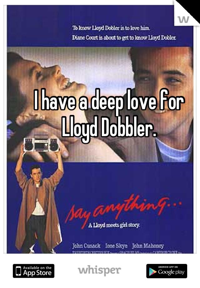 I have a deep love for  Lloyd Dobbler.