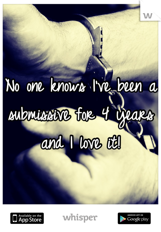 No one knows I've been a submissive for 4 years and I love it!