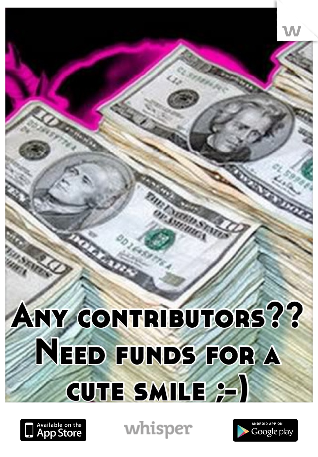 Any contributors?? Need funds for a cute smile ;-)