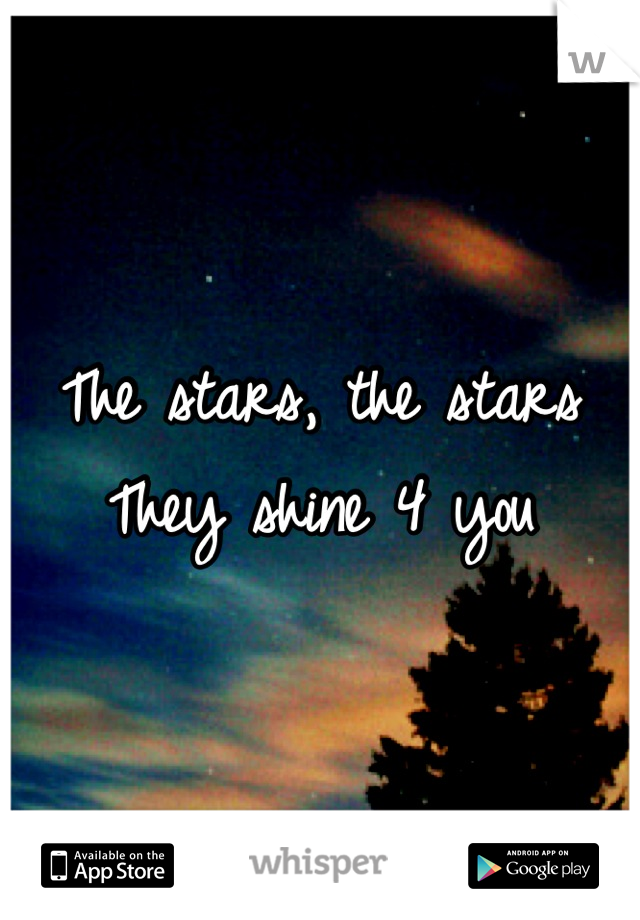 The stars, the stars They shine 4 youu