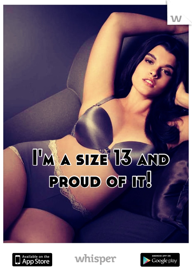 I'm a size 13 and proud of it!