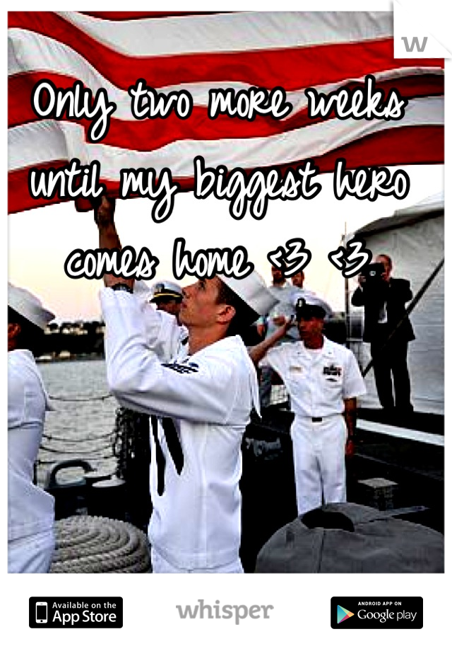Only two more weeks until my biggest hero comes home <3 <3