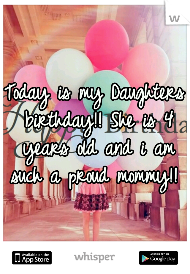Today is my Daughters birthday!! She is 4 years old and i am such a proud mommy!!