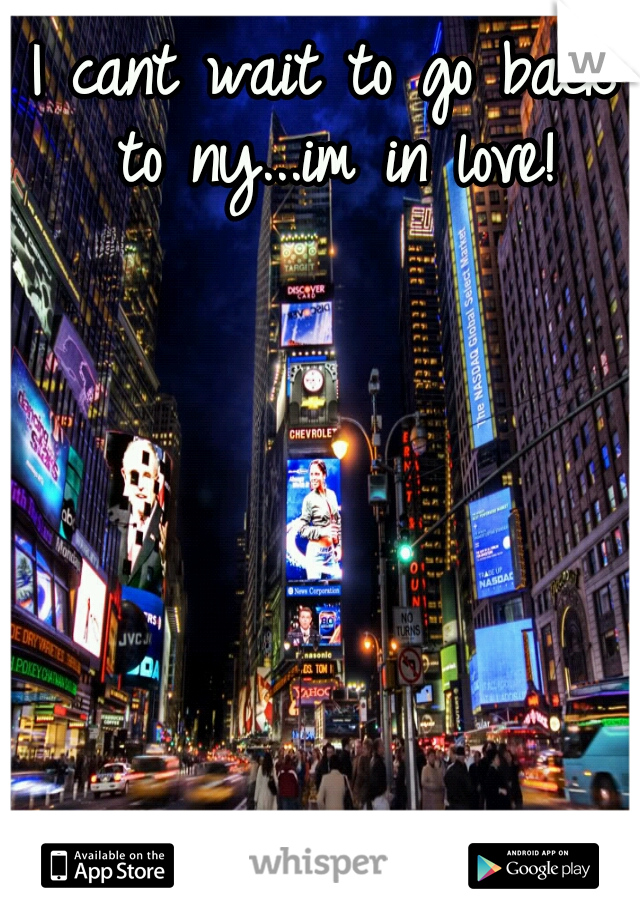 I cant wait to go back to ny...im in love!