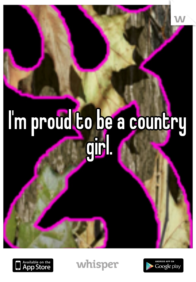 I'm proud to be a country girl.