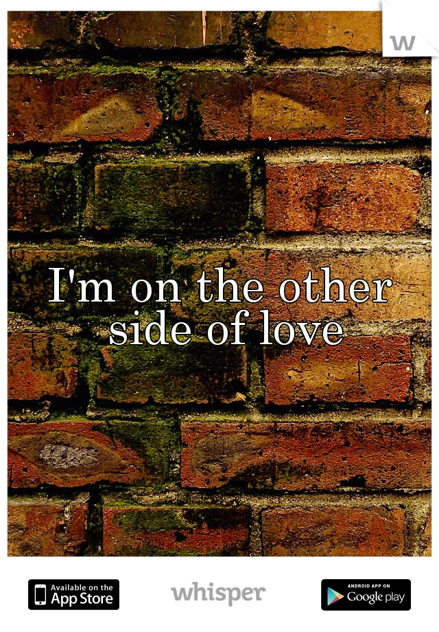 I'm on the other side of love