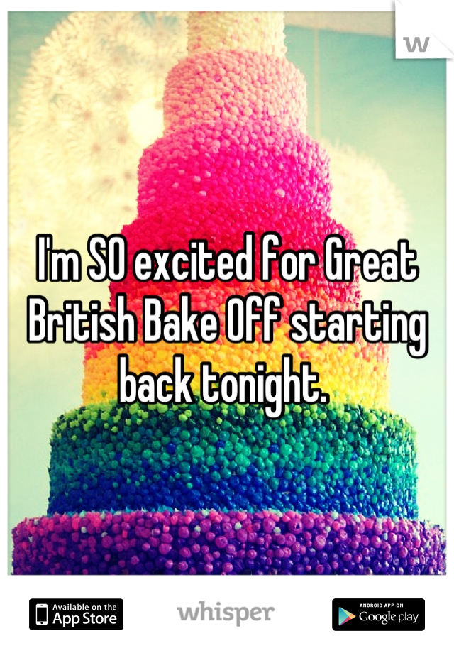 I'm SO excited for Great British Bake Off starting back tonight.