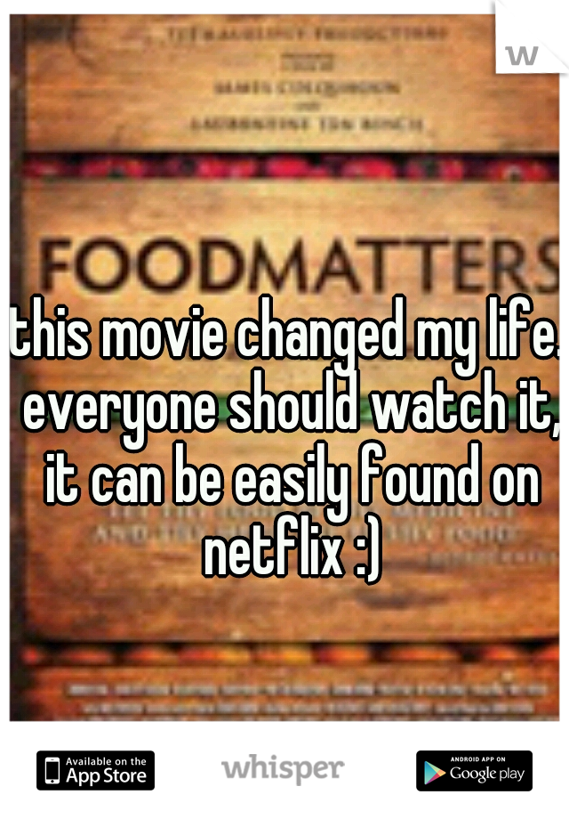 this movie changed my life. everyone should watch it, it can be easily found on netflix :)