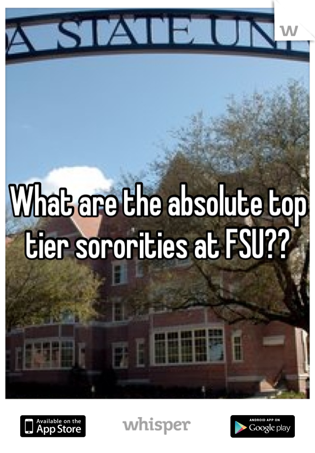 What are the absolute top tier sororities at FSU??