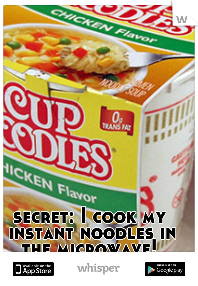 secret: I cook my instant noodles in the microwave!