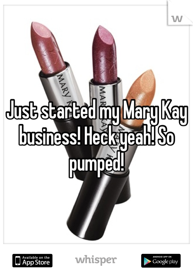 Just started my Mary Kay business! Heck yeah! So pumped!