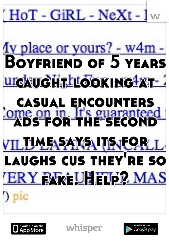 Boyfriend of 5 years caught looking at casual encounters ads for the second time says its for laughs cus they're so fake. Help?