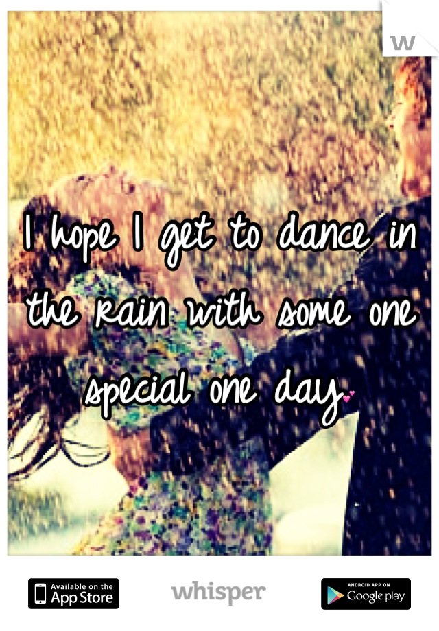 I hope I get to dance in the rain with some one special one day💕