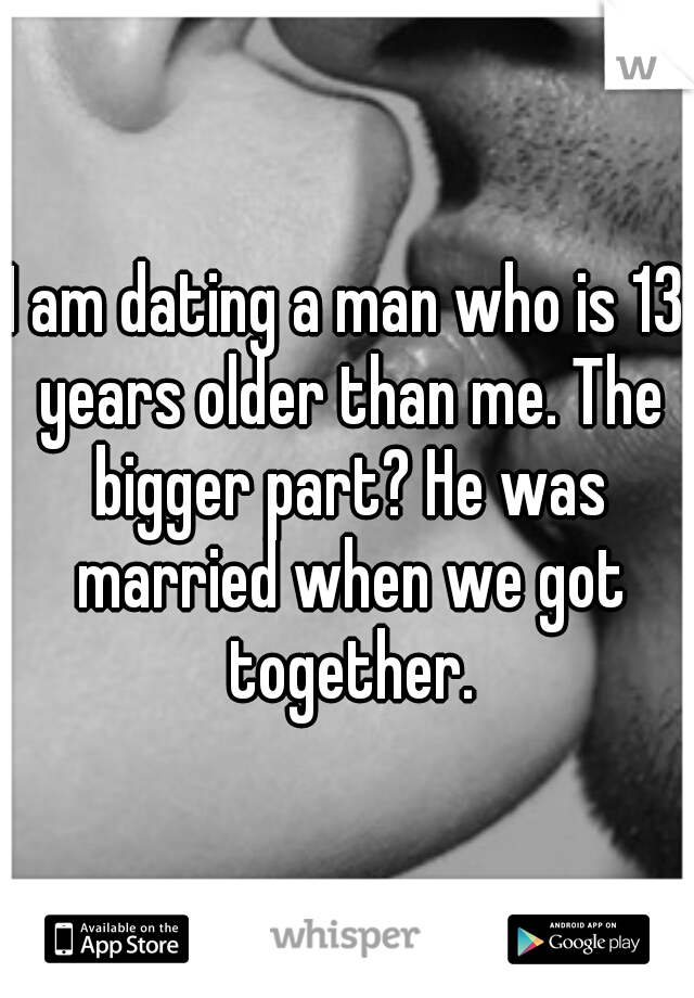 I am dating a man who is 13 years older than me. The bigger part? He was married when we got together.