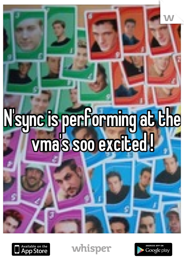 N'sync is performing at the vma's soo excited !