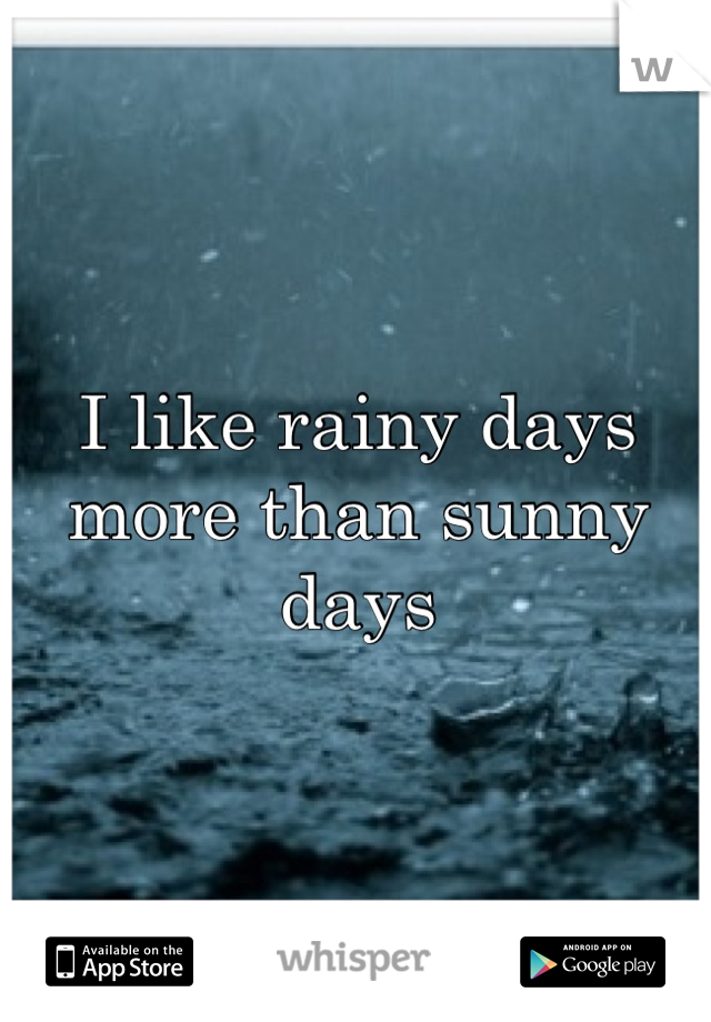 I like rainy days more than sunny days