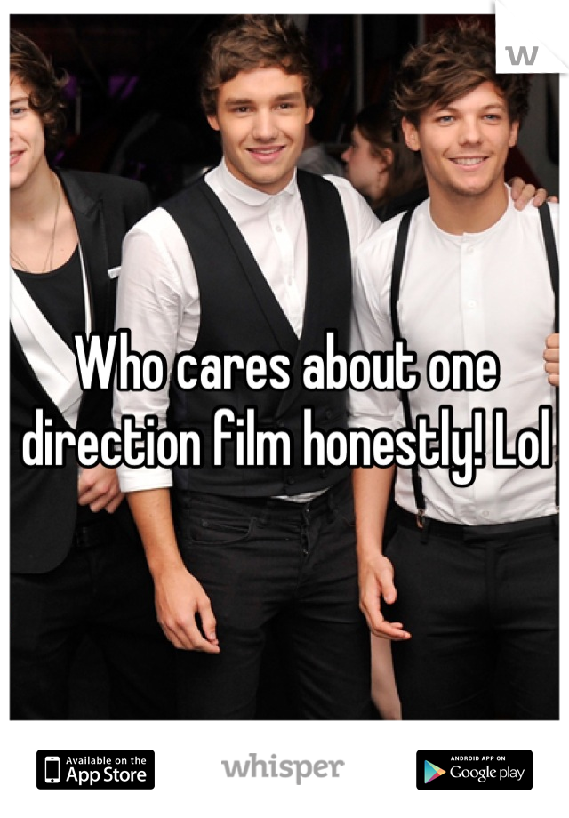Who cares about one direction film honestly! Lol
