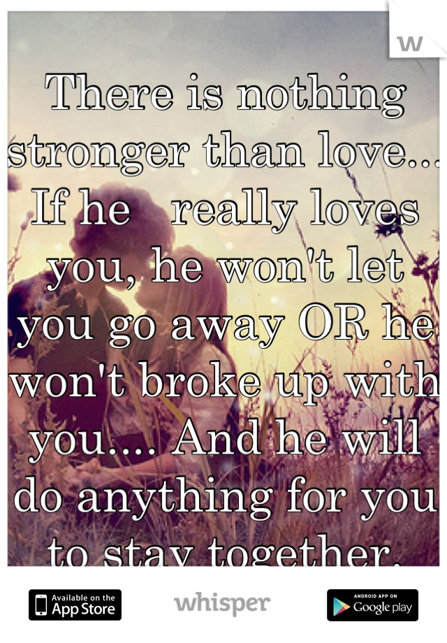 There is nothing stronger than love    If he really loves