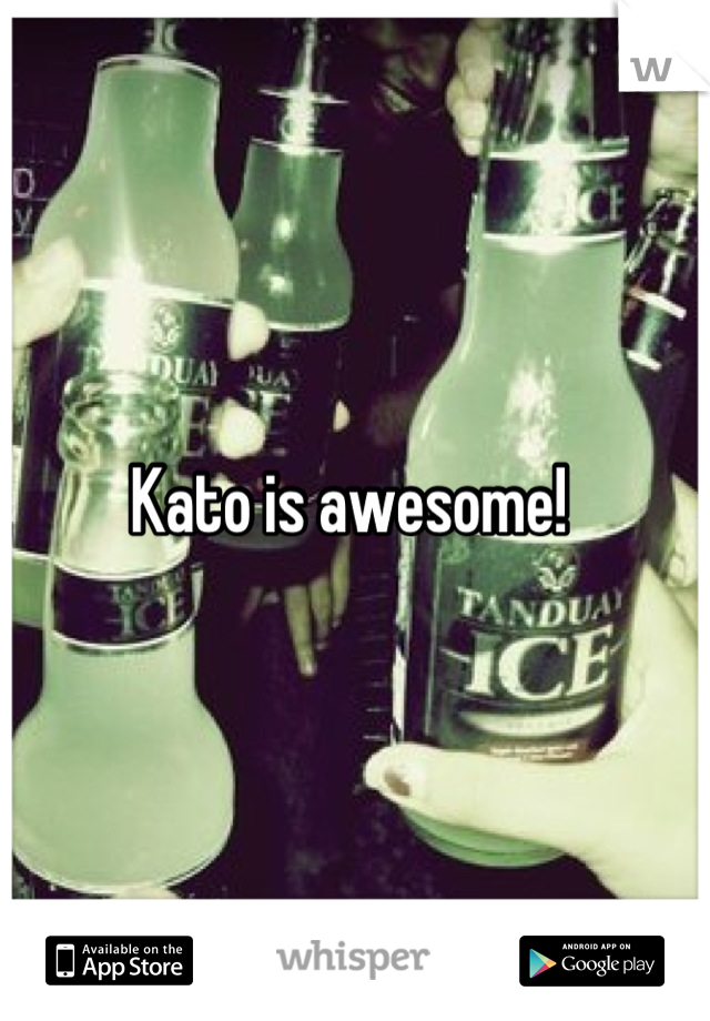 Kato is awesome!