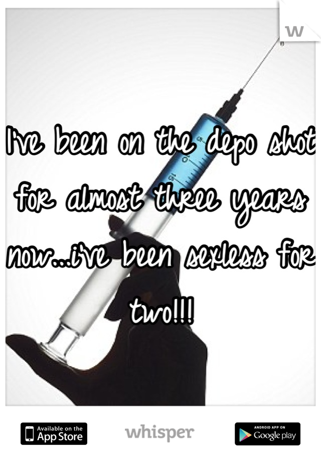 I've been on the depo shot for almost three years now...i've been sexless for two!!!