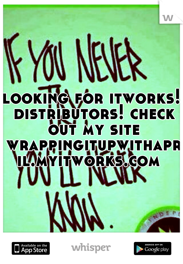 looking for itworks! distributors! check out my site wrappingitupwithapril.myitworks.com