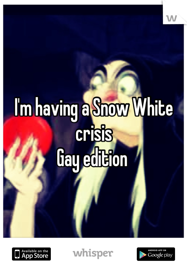 I'm having a Snow White crisis   Gay edition