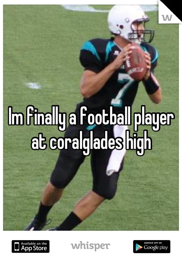 Im finally a football player at coralglades high