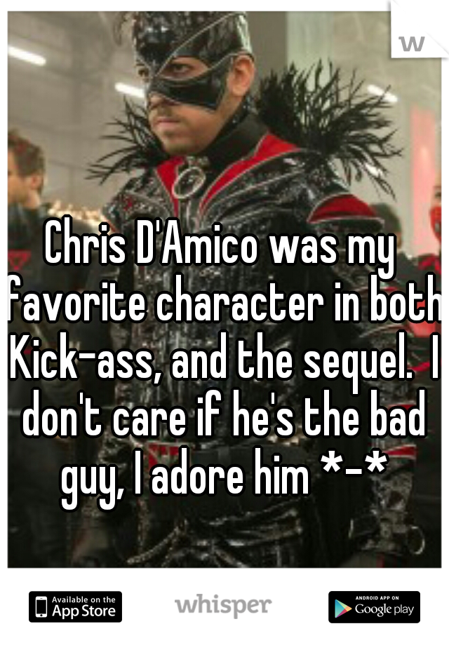 Chris D'Amico was my favorite character in both Kick-ass, and the sequel.  I don't care if he's the bad guy, I adore him *-*