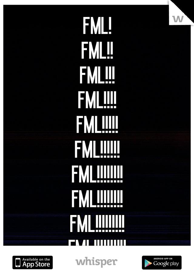 FML! FML!! FML!!! FML!!!! FML!!!!! FML!!!!!! FML!!!!!!!! FML!!!!!!!! FML!!!!!!!!! FML!!!!!!!!!!