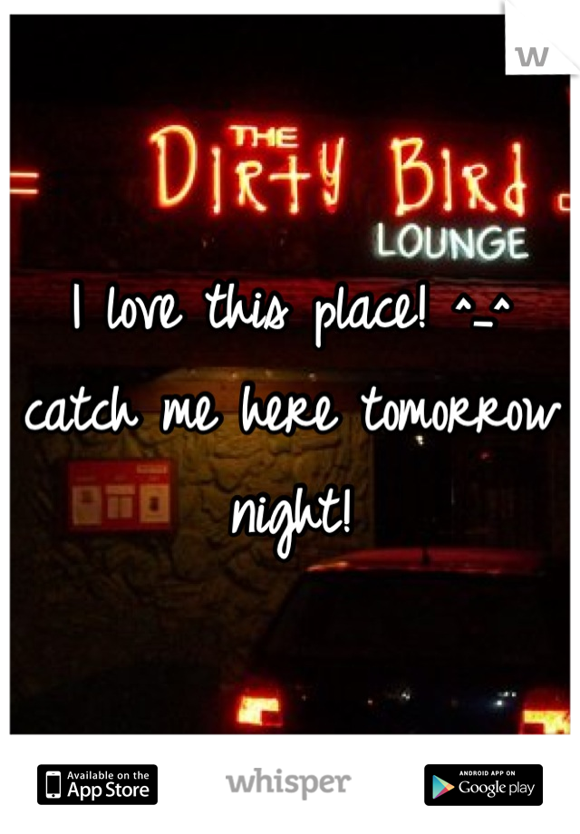 I love this place! ^_^ catch me here tomorrow night!