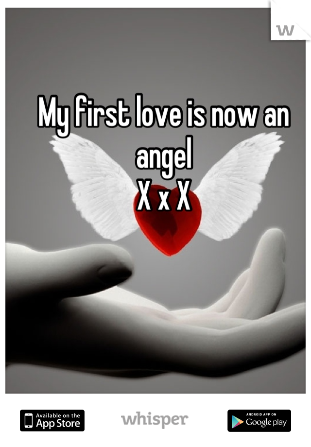 My first love is now an angel  X x X